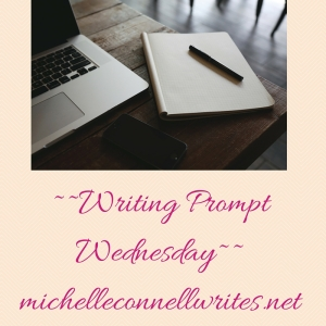 Writing Prompt Wednesday, michelleconnellwrites.net
